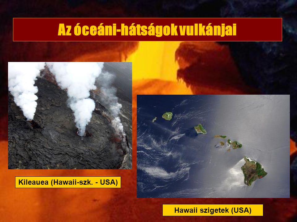Az óceáni-hátságok vulkánjai Kileauea (Hawaii-szk. - USA)
