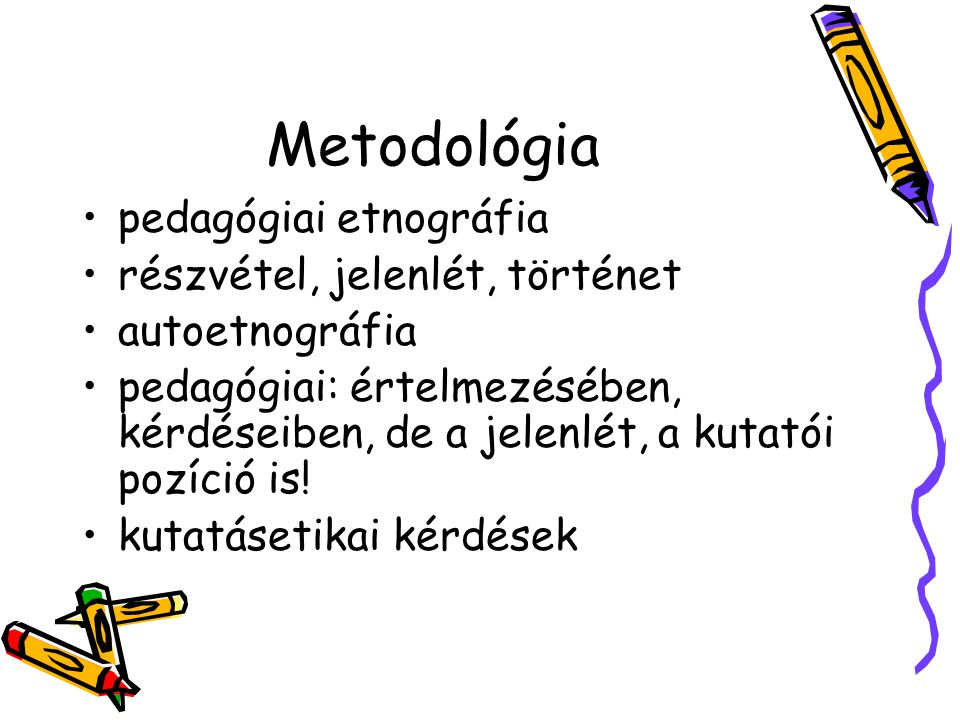 Metodológia pedagógiai etnográfia részvétel, jelenlét, történet