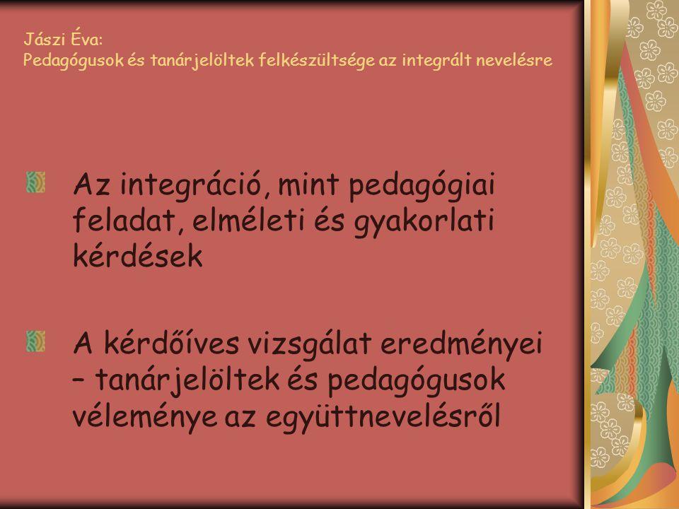 Jászi Éva: Pedagógusok és tanárjelöltek felkészültsége az integrált nevelésre