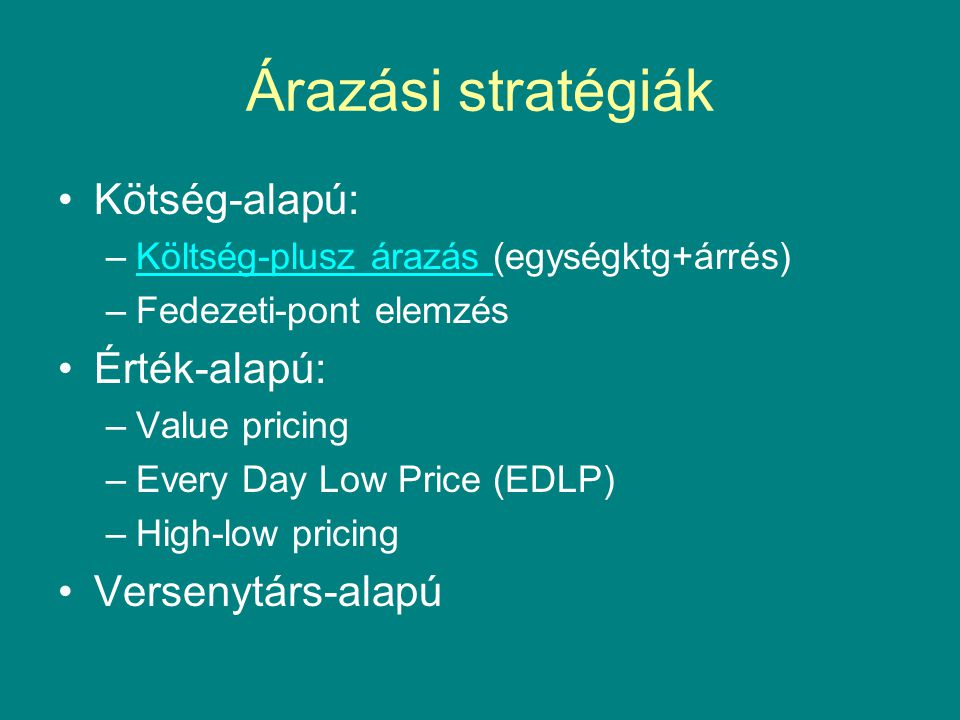Árazási stratégiák Kötség-alapú: Érték-alapú: Versenytárs-alapú