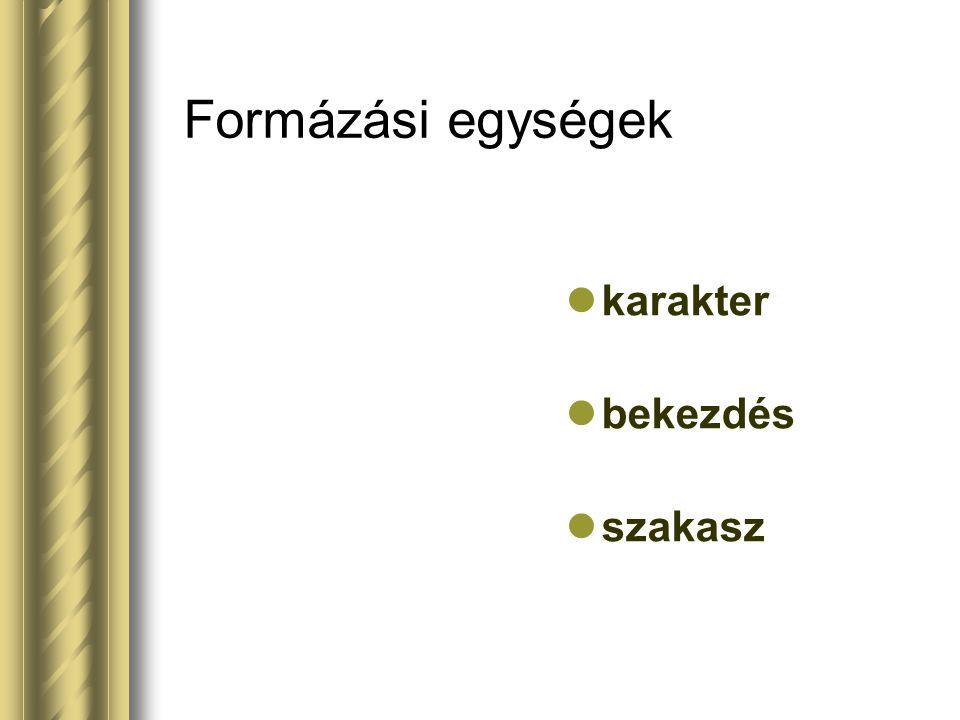 Formázási egységek karakter bekezdés szakasz