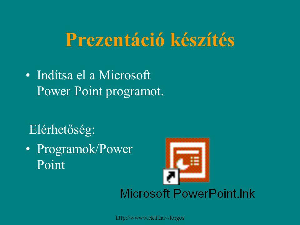 Prezentáció készítés Indítsa el a Microsoft Power Point programot.