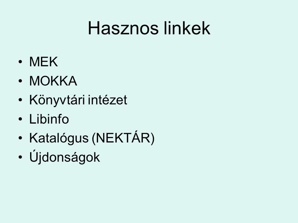 Hasznos linkek MEK MOKKA Könyvtári intézet Libinfo Katalógus (NEKTÁR)