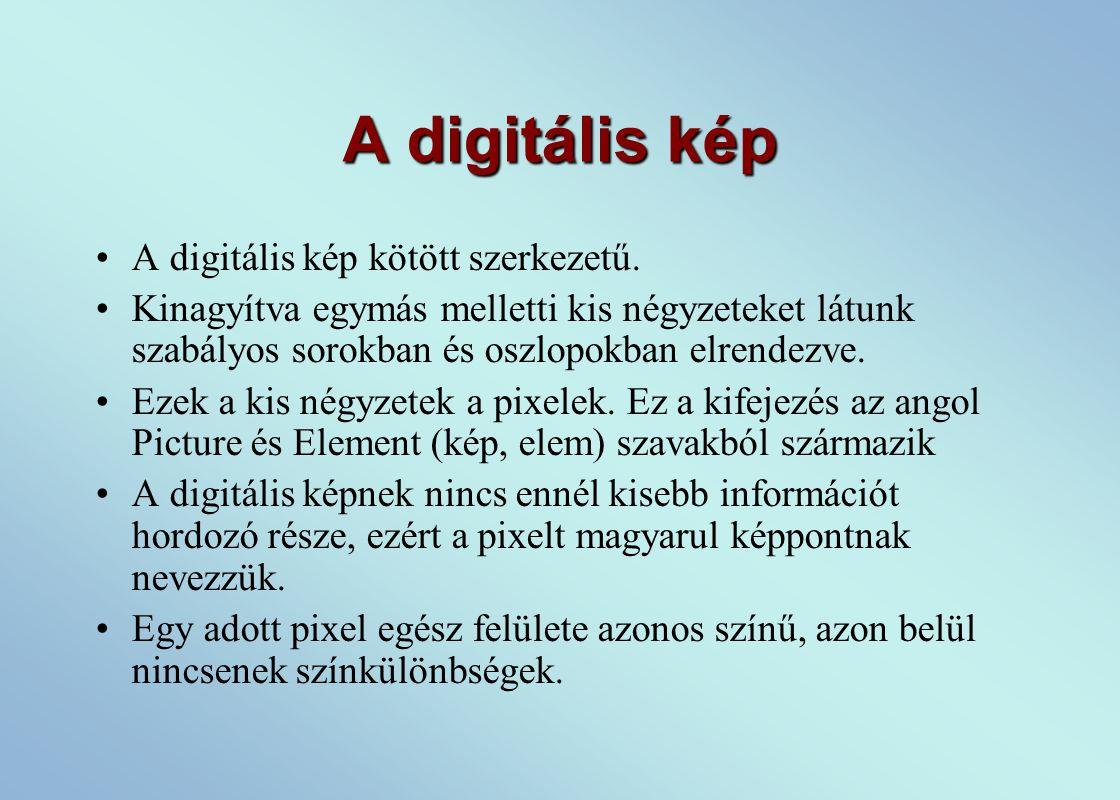 A digitális kép A digitális kép kötött szerkezetű.