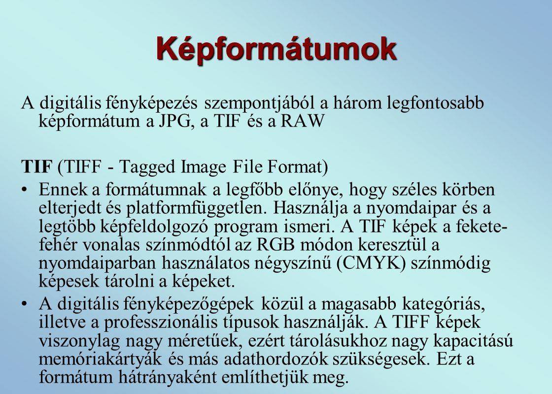 Képformátumok A digitális fényképezés szempontjából a három legfontosabb képformátum a JPG, a TIF és a RAW.