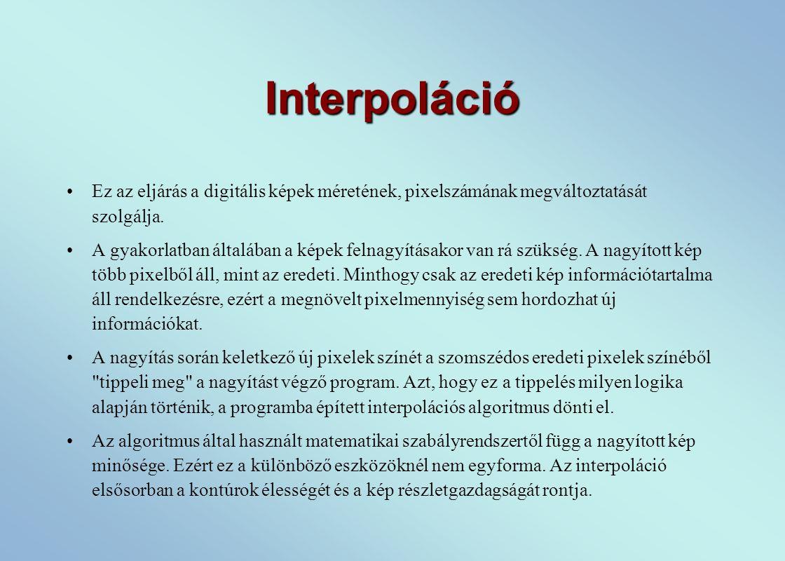 Interpoláció Ez az eljárás a digitális képek méretének, pixelszámának megváltoztatását szolgálja.