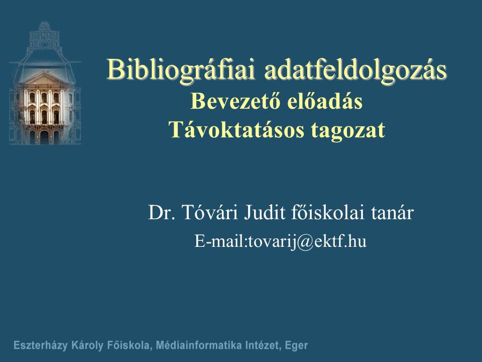 Bibliográfiai adatfeldolgozás Bevezető előadás Távoktatásos tagozat