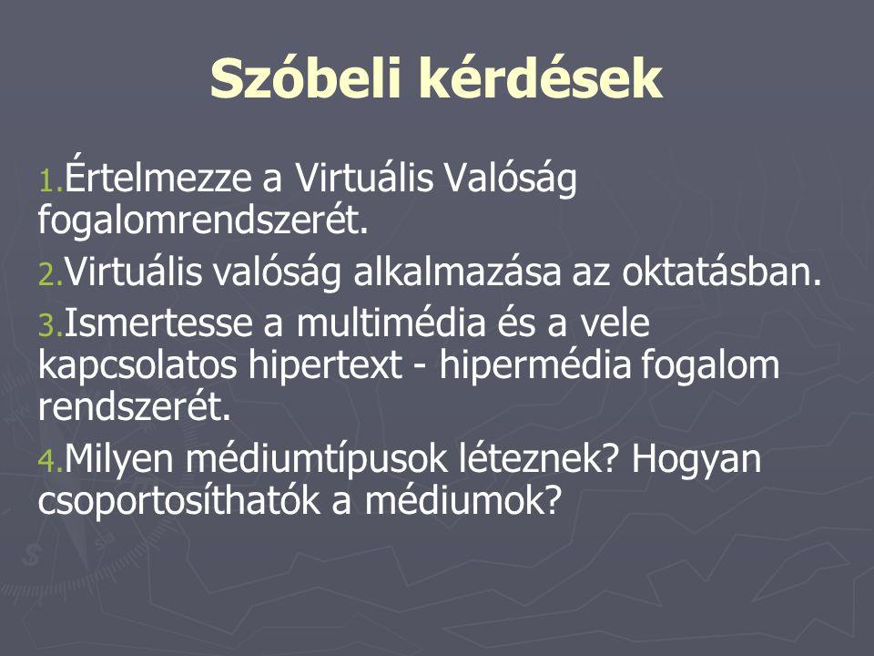 Szóbeli kérdések Értelmezze a Virtuális Valóság fogalomrendszerét.
