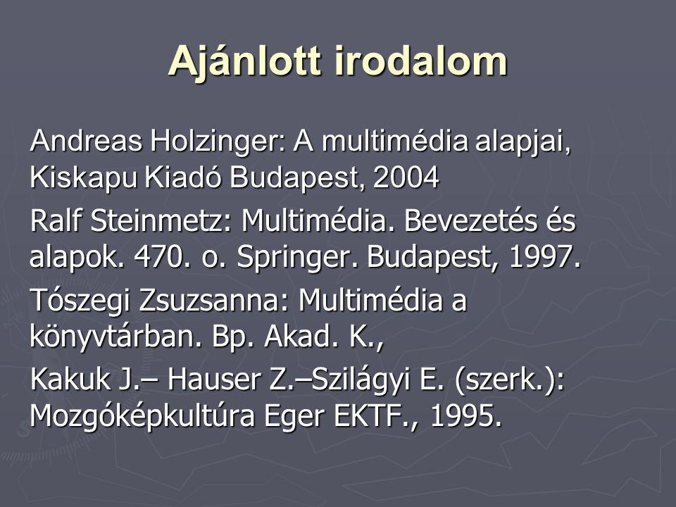 Ajánlott irodalom Andreas Holzinger: A multimédia alapjai, Kiskapu Kiadó Budapest, 2004.