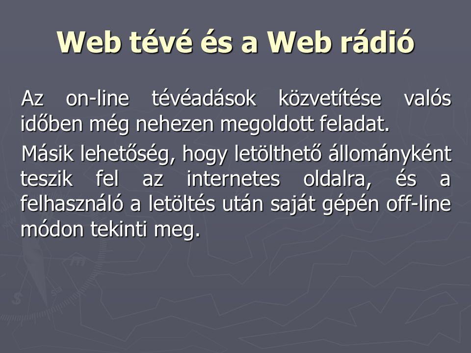 Web tévé és a Web rádió Az on-line tévéadások közvetítése valós időben még nehezen megoldott feladat.