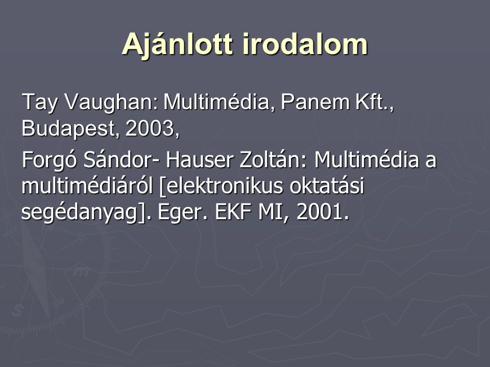 Ajánlott irodalom Tay Vaughan: Multimédia, Panem Kft., Budapest, 2003,