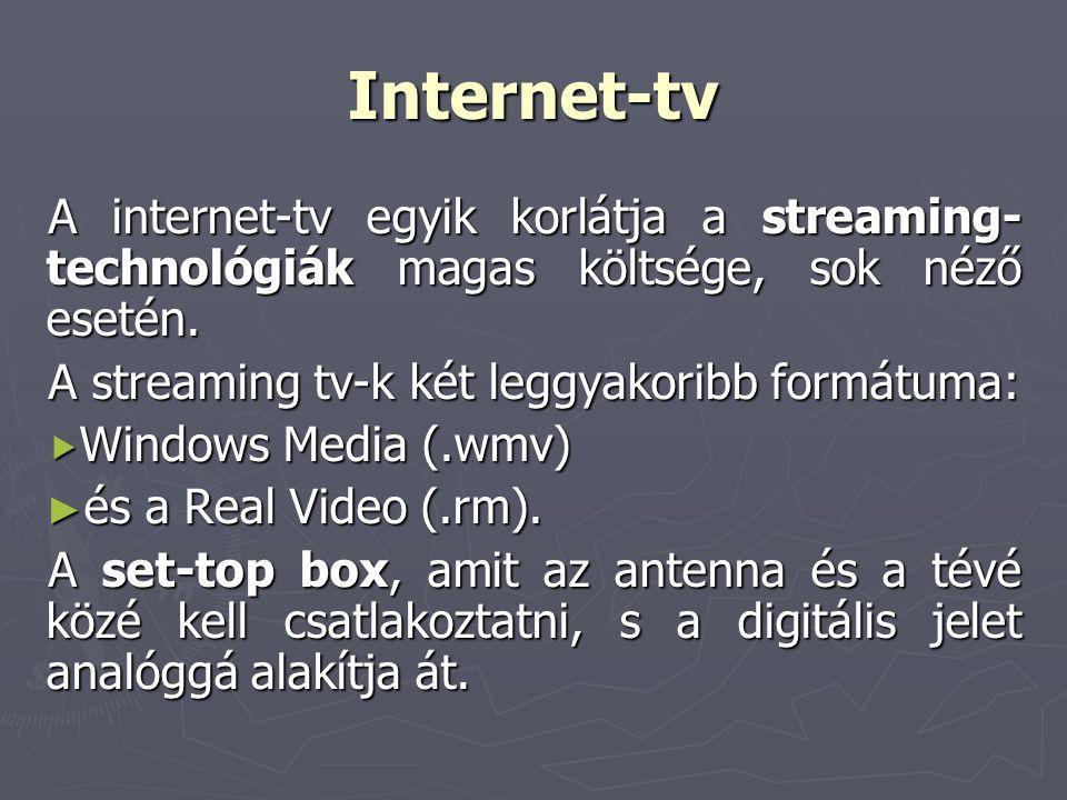 Internet-tv A internet-tv egyik korlátja a streaming-technológiák magas költsége, sok néző esetén. A streaming tv-k két leggyakoribb formátuma: