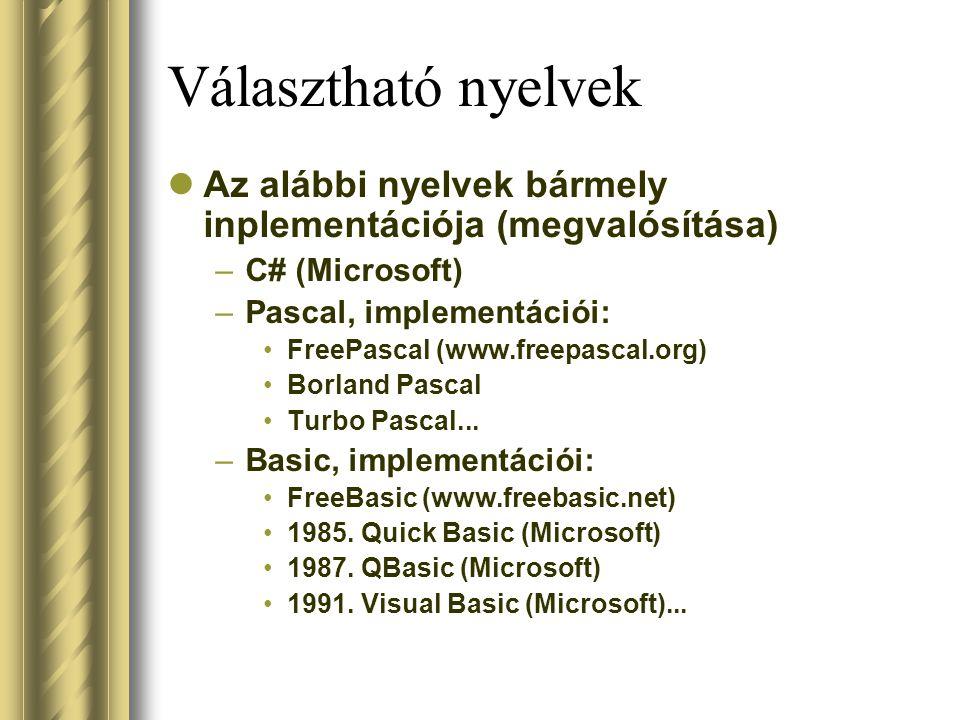 Választható nyelvek Az alábbi nyelvek bármely inplementációja (megvalósítása) C# (Microsoft) Pascal, implementációi: