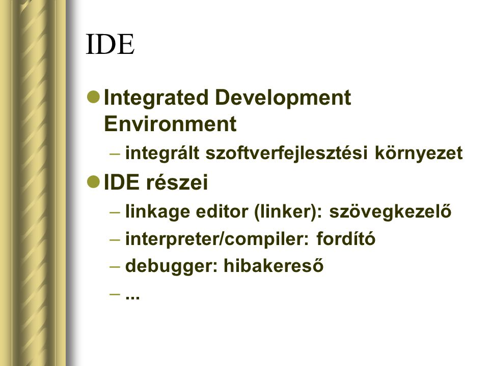 IDE Integrated Development Environment IDE részei