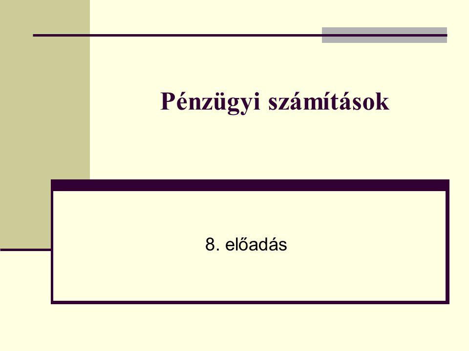 Pénzügyi számítások 8. előadás
