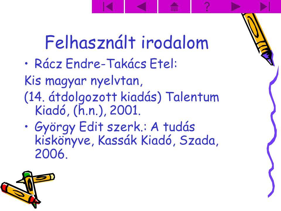 Felhasznált irodalom Rácz Endre-Takács Etel: Kis magyar nyelvtan,