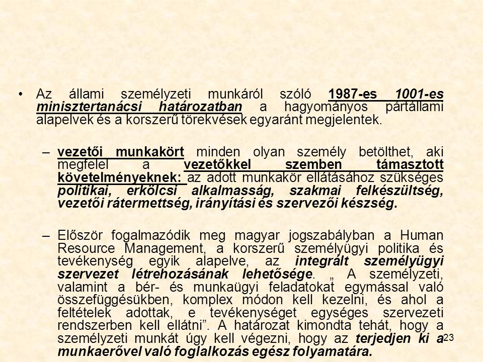 Az állami személyzeti munkáról szóló 1987-es 1001-es minisztertanácsi határozatban a hagyományos pártállami alapelvek és a korszerű törekvések egyaránt megjelentek.