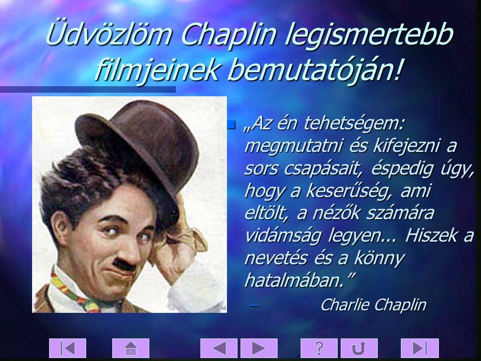 Üdvözlöm Chaplin legismertebb filmjeinek bemutatóján!