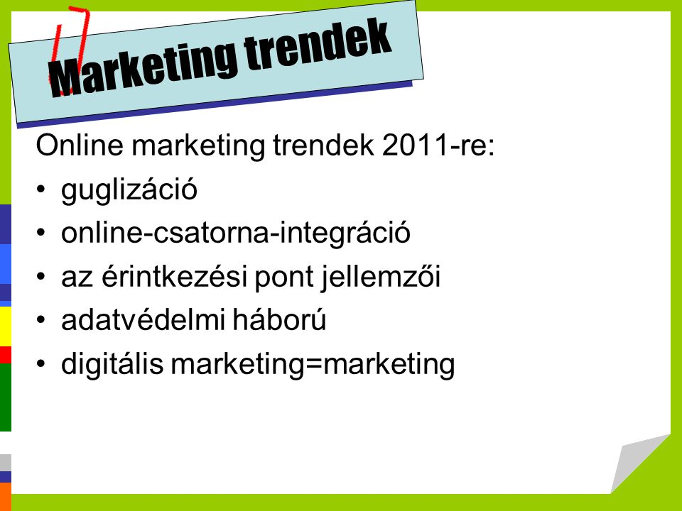 Marketing trendek Online marketing trendek 2011-re: guglizáció
