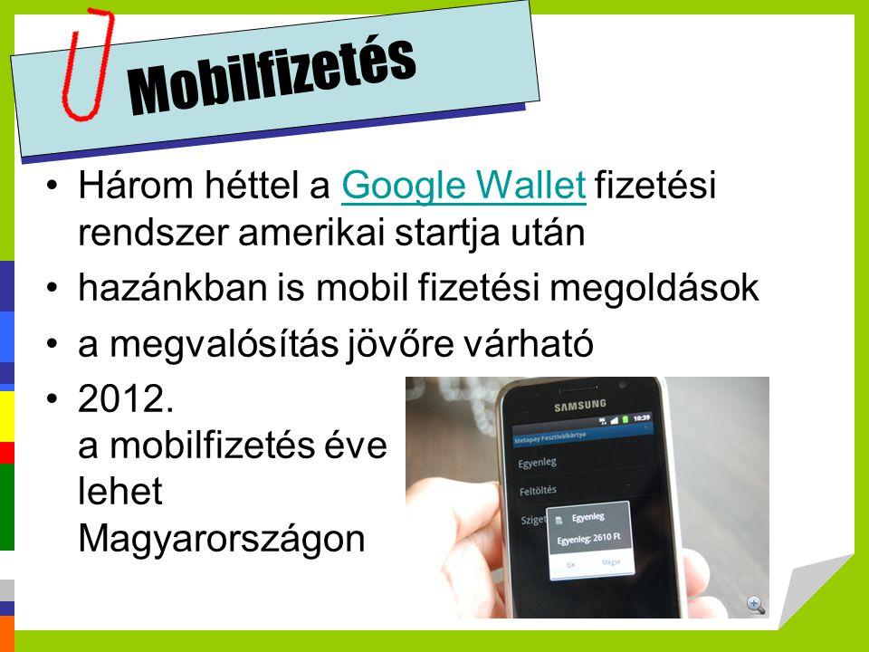 Mobilfizetés Három héttel a Google Wallet fizetési rendszer amerikai startja után. hazánkban is mobil fizetési megoldások.