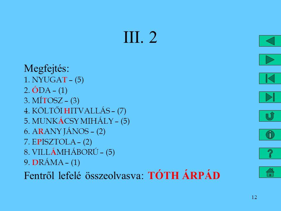 III. 2 Megfejtés: Fentről lefelé összeolvasva: TÓTH ÁRPÁD