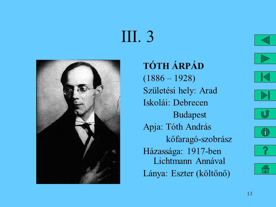 III. 3 TÓTH ÁRPÁD (1886 – 1928) Születési hely: Arad Iskolái: Debrecen