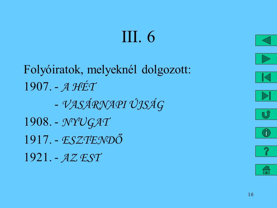 III. 6 Folyóiratok, melyeknél dolgozott: 1907. - A HÉT