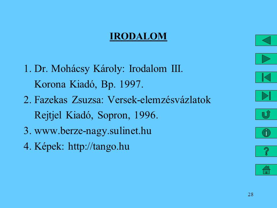 1. Dr. Mohácsy Károly: Irodalom III. Korona Kiadó, Bp. 1997.