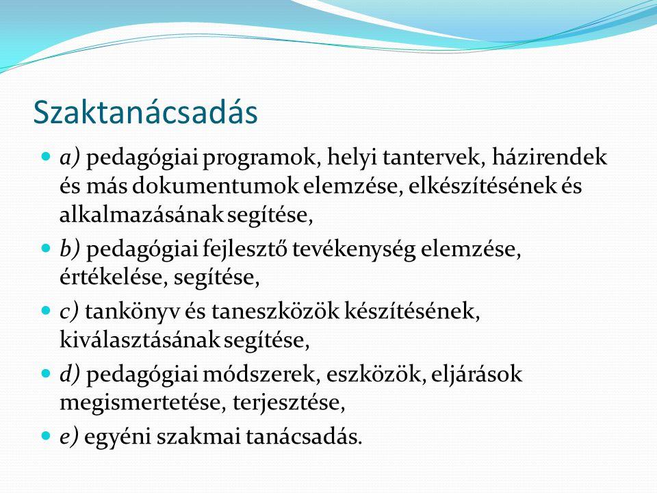 Szaktanácsadás a) pedagógiai programok, helyi tantervek, házirendek és más dokumentumok elemzése, elkészítésének és alkalmazásának segítése,