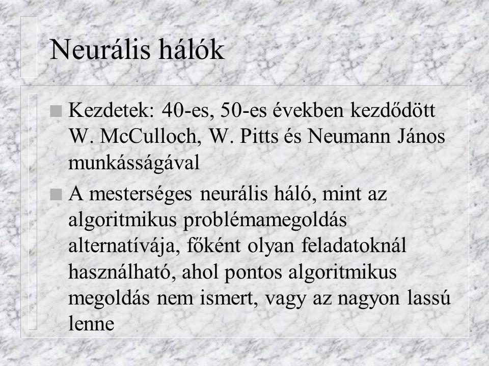 Neurális hálók Kezdetek: 40-es, 50-es években kezdődött W. McCulloch, W. Pitts és Neumann János munkásságával.