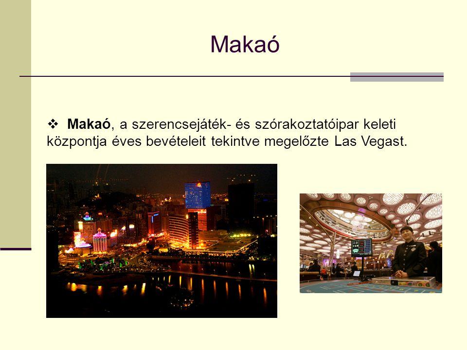 Makaó Makaó, a szerencsejáték- és szórakoztatóipar keleti központja éves bevételeit tekintve megelőzte Las Vegast.