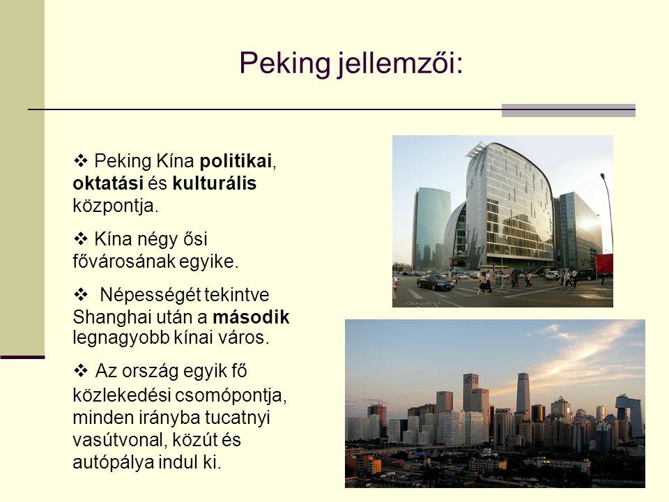 Peking jellemzői: Peking Kína politikai, oktatási és kulturális központja. Kína négy ősi fővárosának egyike.