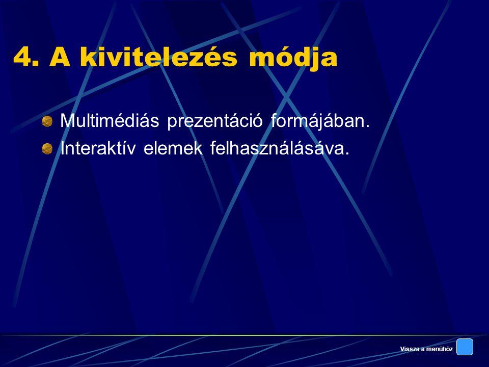 4. A kivitelezés módja Multimédiás prezentáció formájában.