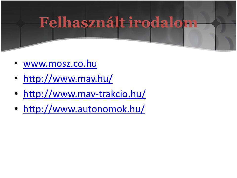 Felhasznált irodalom www.mosz.co.hu http://www.mav.hu/
