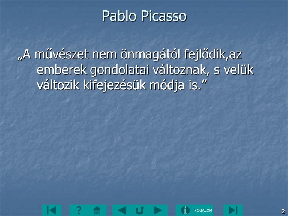"""Pablo Picasso """"A művészet nem önmagától fejlődik,az emberek gondolatai változnak, s velük változik kifejezésük módja is."""