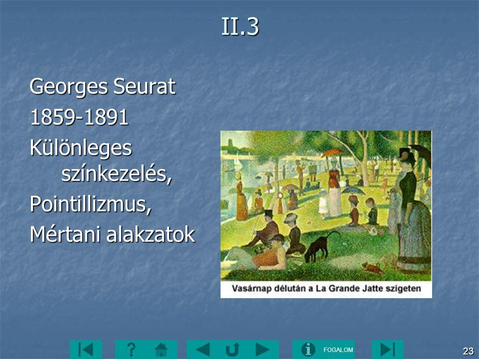 II.3 Georges Seurat 1859-1891 Különleges színkezelés, Pointillizmus,