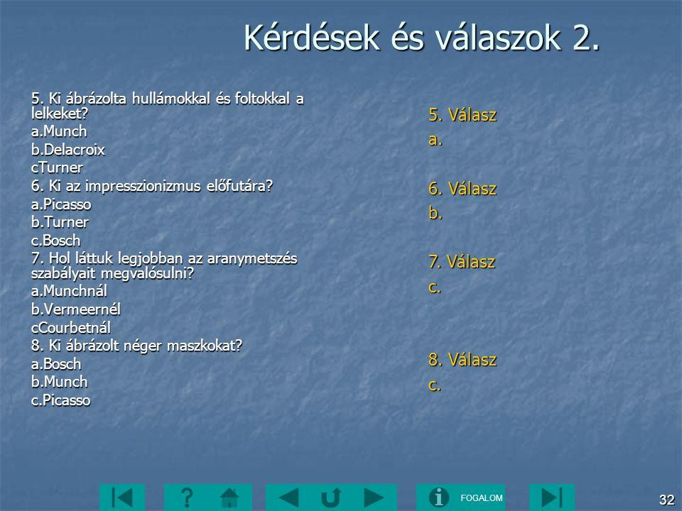 Kérdések és válaszok 2. 5. Válasz a. 6. Válasz b. 7. Válasz c.