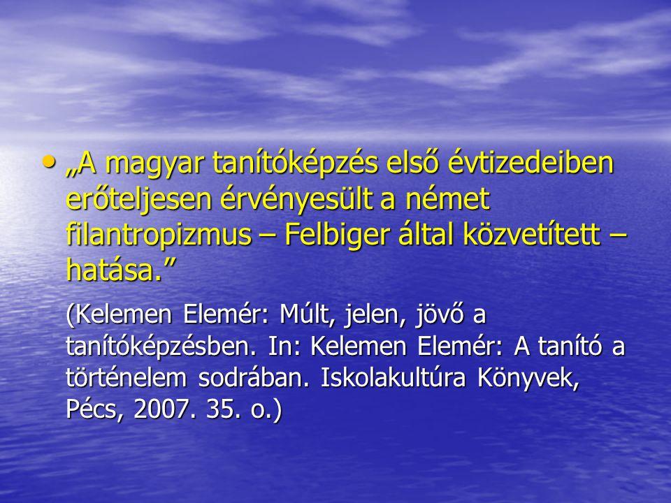 """""""A magyar tanítóképzés első évtizedeiben erőteljesen érvényesült a német filantropizmus – Felbiger által közvetített – hatása."""