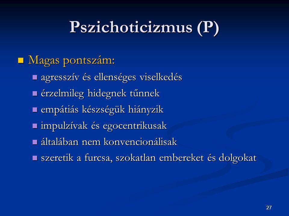 Pszichoticizmus (P) Magas pontszám: agresszív és ellenséges viselkedés