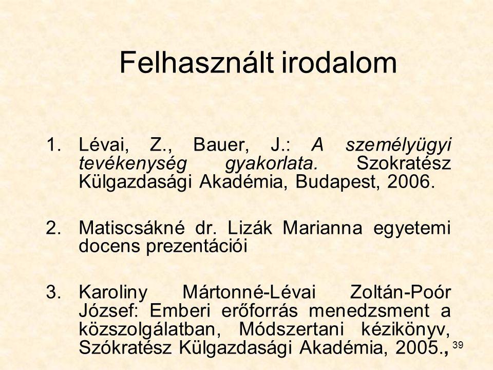 Felhasznált irodalom Lévai, Z., Bauer, J.: A személyügyi tevékenység gyakorlata. Szokratész Külgazdasági Akadémia, Budapest, 2006.