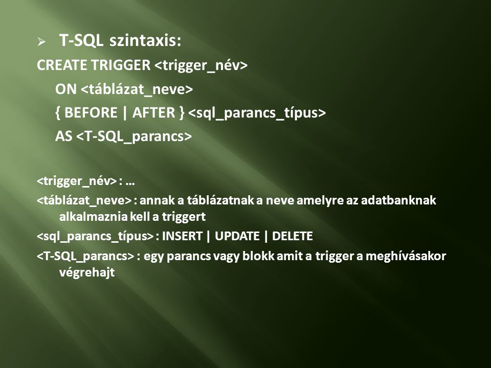 T-SQL szintaxis: CREATE TRIGGER <trigger_név>