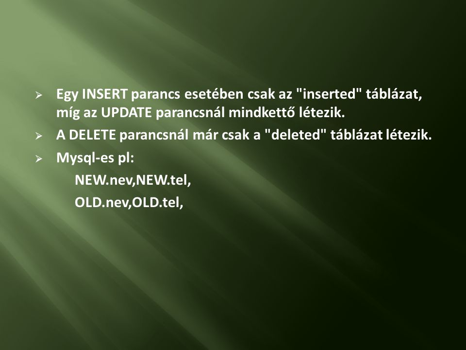 Egy INSERT parancs esetében csak az inserted táblázat, míg az UPDATE parancsnál mindkettő létezik.