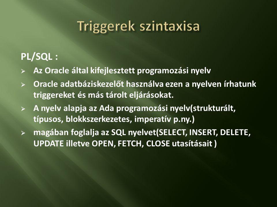 Triggerek szintaxisa PL/SQL :