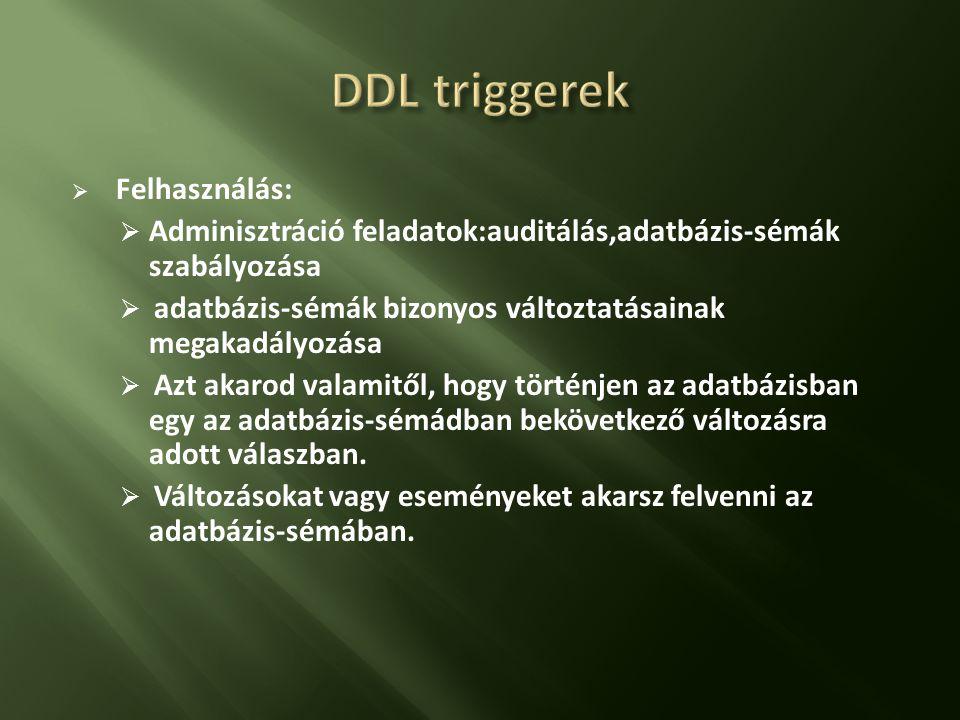 DDL triggerek Felhasználás:
