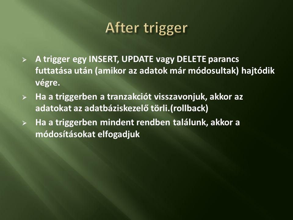 After trigger A trigger egy INSERT, UPDATE vagy DELETE parancs futtatása után (amikor az adatok már módosultak) hajtódik végre.