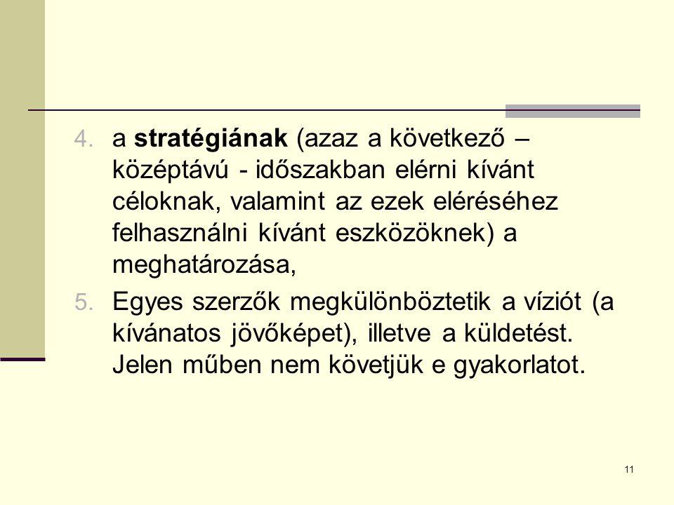 a stratégiának (azaz a következő – középtávú - időszakban elérni kívánt céloknak, valamint az ezek eléréséhez felhasználni kívánt eszközöknek) a meghatározása,