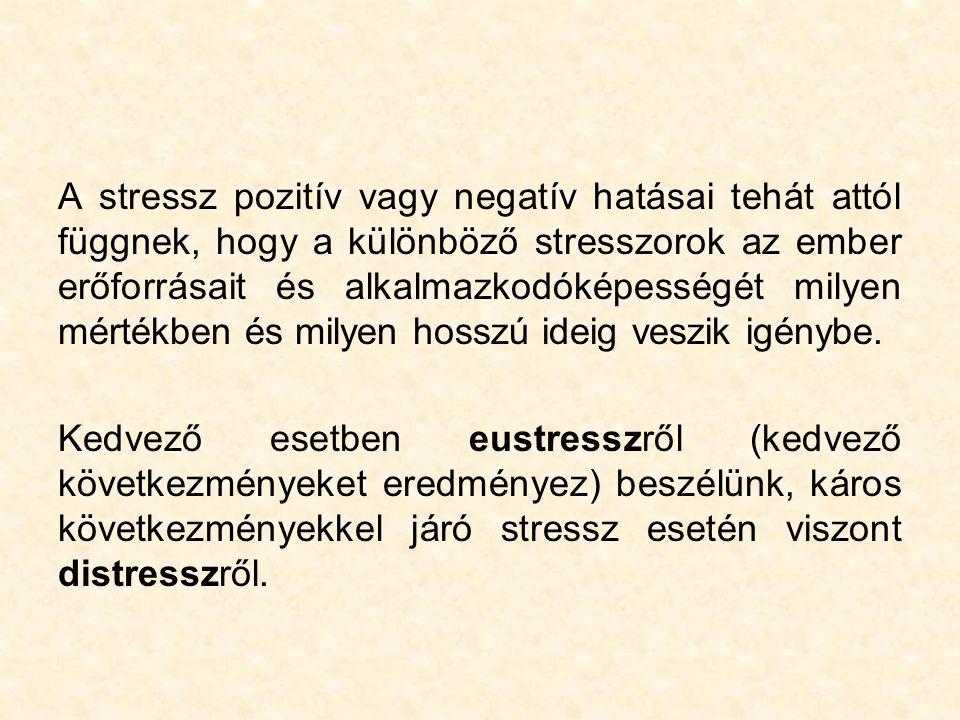 A stressz pozitív vagy negatív hatásai tehát attól függnek, hogy a különböző stresszorok az ember erőforrásait és alkalmazkodóképességét milyen mértékben és milyen hosszú ideig veszik igénybe.