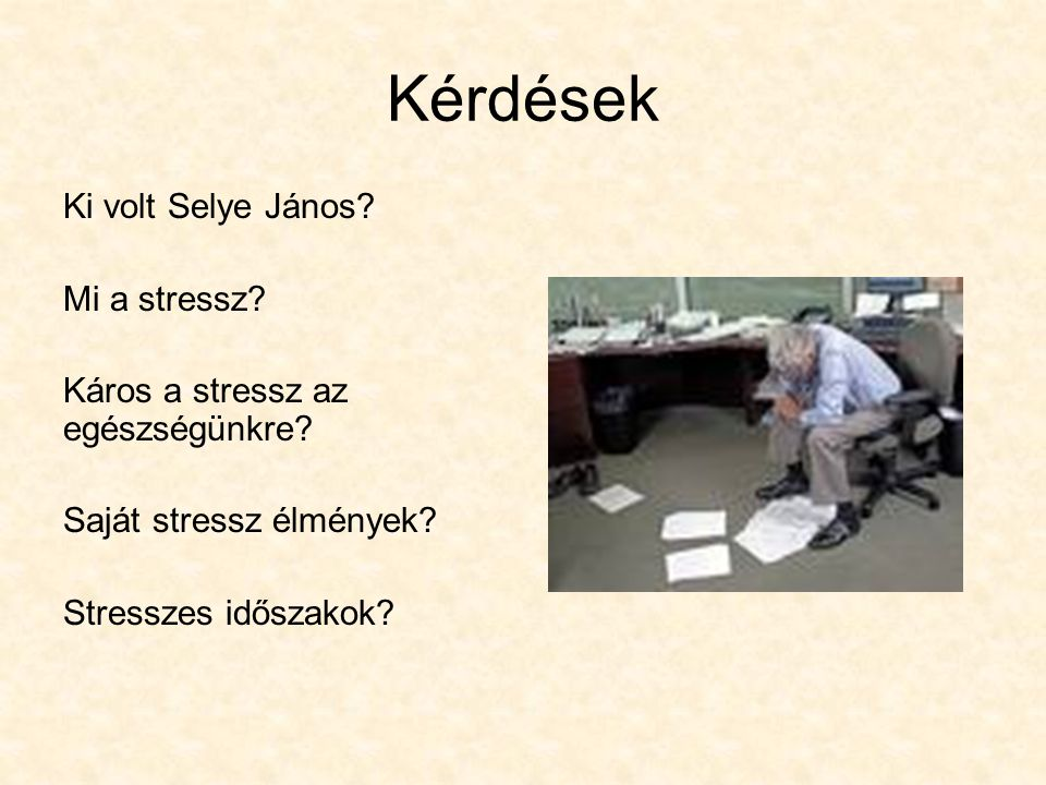 Kérdések Ki volt Selye János Mi a stressz
