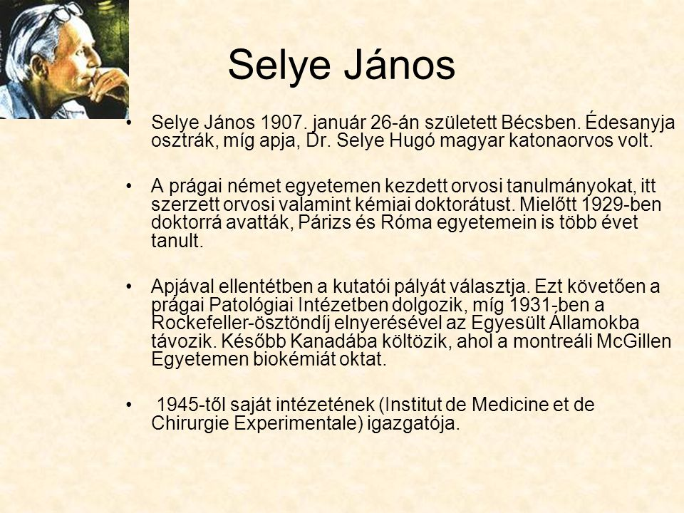 Selye János Selye János 1907. január 26-án született Bécsben. Édesanyja osztrák, míg apja, Dr. Selye Hugó magyar katonaorvos volt.