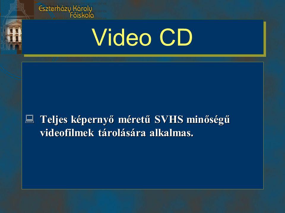 Video CD Teljes képernyő méretű SVHS minőségű videofilmek tárolására alkalmas.